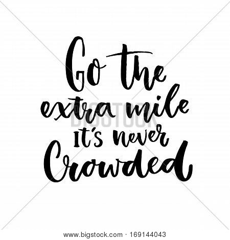 Go the extra mile, it's never crowded. Motivational quote about progress and dreams. Inspirational typography poster.