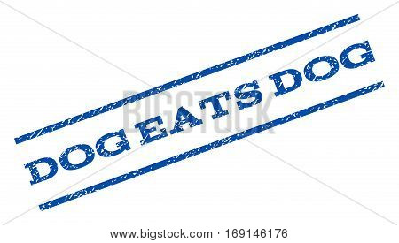 Dog Eats Dog watermark stamp. Text tag between parallel lines with grunge design style. Rotated rubber seal stamp with unclean texture. Vector blue ink imprint on a white background.