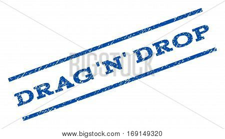 Drag 'N' Drop watermark stamp. Text tag between parallel lines with grunge design style. Rotated rubber seal stamp with unclean texture. Vector blue ink imprint on a white background.