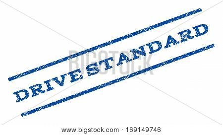 Drive Standard watermark stamp. Text caption between parallel lines with grunge design style. Rotated rubber seal stamp with dust texture. Vector blue ink imprint on a white background.