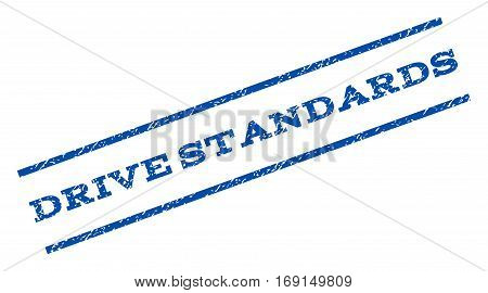Drive Standards watermark stamp. Text caption between parallel lines with grunge design style. Rotated rubber seal stamp with dirty texture. Vector blue ink imprint on a white background.