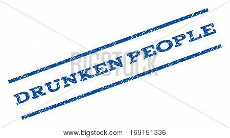 Drunken People watermark stamp. Text caption between parallel lines with grunge design style. Rotated rubber seal stamp with unclean texture. Vector blue ink imprint on a white background.