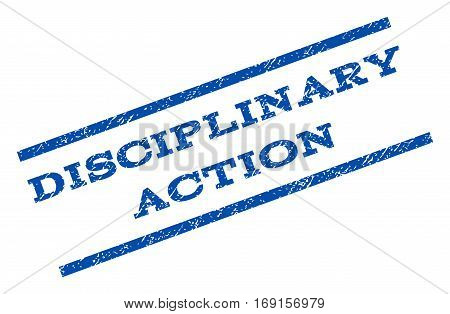 Disciplinary Action watermark stamp. Text tag between parallel lines with grunge design style. Rotated rubber seal stamp with unclean texture. Vector blue ink imprint on a white background.