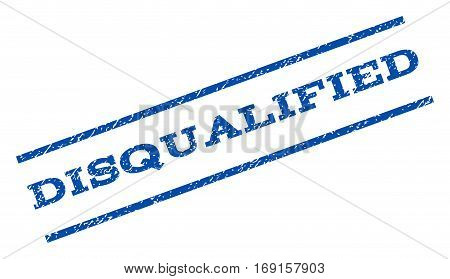 Disqualified watermark stamp. Text caption between parallel lines with grunge design style. Rotated rubber seal stamp with scratched texture. Vector blue ink imprint on a white background.