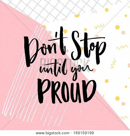 Don t stop until you proud. Motivation quote on abstract geometry background. Vector motivational saying for posters.