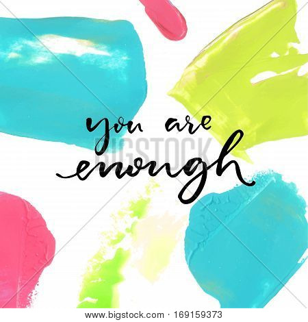 You are enough. Positive saying at colorful oil paint background. Inspirational vector quote