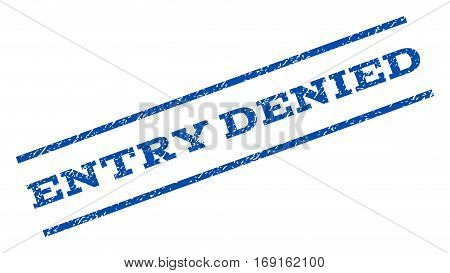 Entry Denied watermark stamp. Text caption between parallel lines with grunge design style. Rotated rubber seal stamp with scratched texture. Vector blue ink imprint on a white background.