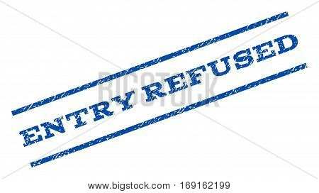 Entry Refused watermark stamp. Text caption between parallel lines with grunge design style. Rotated rubber seal stamp with unclean texture. Vector blue ink imprint on a white background.