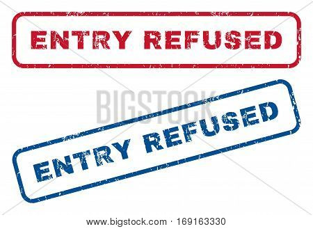 Entry Refused text rubber seal stamp watermarks. Vector style is blue and red ink caption inside rounded rectangular banner. Grunge design and dirty texture. Blue and red signs.