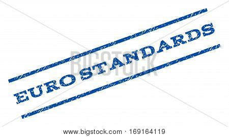 Euro Standards watermark stamp. Text caption between parallel lines with grunge design style. Rotated rubber seal stamp with scratched texture. Vector blue ink imprint on a white background.