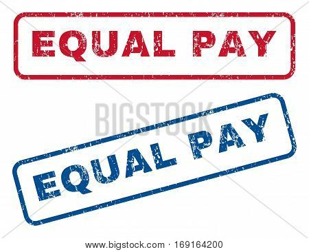 Equal Pay text rubber seal stamp watermarks. Vector style is blue and red ink caption inside rounded rectangular banner. Grunge design and unclean texture. Blue and red signs.