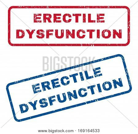 Erectile Dysfunction text rubber seal stamp watermarks. Vector style is blue and red ink caption inside rounded rectangular banner. Grunge design and scratched texture. Blue and red emblems.