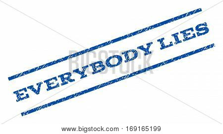Everybody Lies watermark stamp. Text caption between parallel lines with grunge design style. Rotated rubber seal stamp with unclean texture. Vector blue ink imprint on a white background.