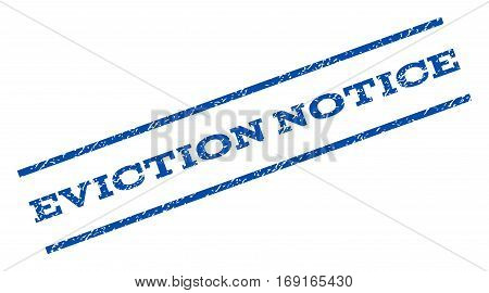 Eviction Notice watermark stamp. Text tag between parallel lines with grunge design style. Rotated rubber seal stamp with dust texture. Vector blue ink imprint on a white background.