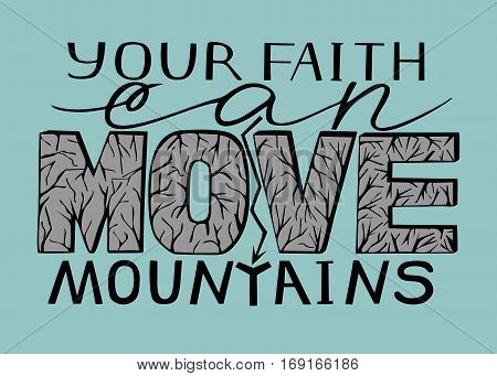 Hand lettering Your faith can move mountains. Biblical background. Christian poster. New Testament