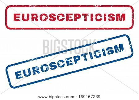 Euroscepticism text rubber seal stamp watermarks. Vector style is blue and red ink tag inside rounded rectangular shape. Grunge design and dirty texture. Blue and red signs.