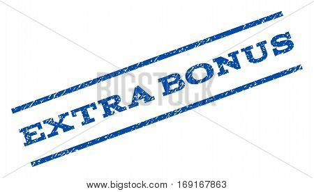 Extra Bonus watermark stamp. Text caption between parallel lines with grunge design style. Rotated rubber seal stamp with dust texture. Vector blue ink imprint on a white background.