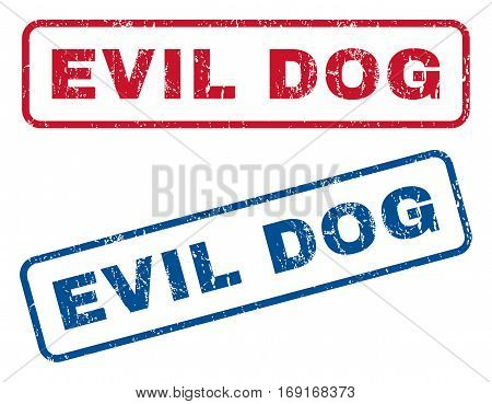 Evil Dog text rubber seal stamp watermarks. Vector style is blue and red ink tag inside rounded rectangular shape. Grunge design and unclean texture. Blue and red emblems.