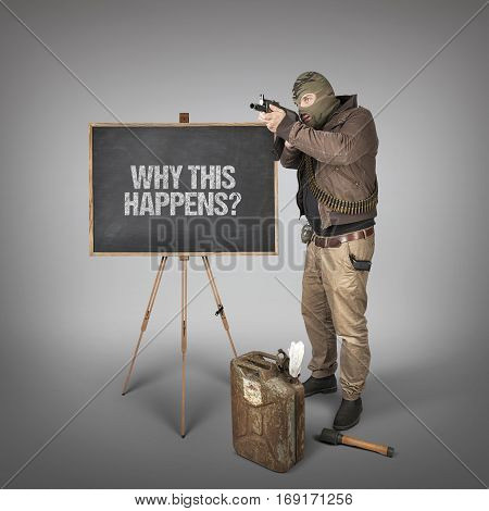 Why this happens text on blackboard with terrorist holding machine gun