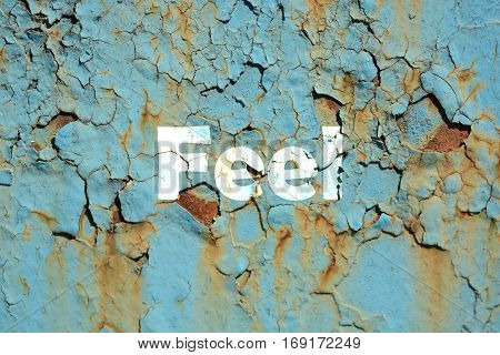 Feel Word Print On The Rusted Metal Corrugated Metal Background