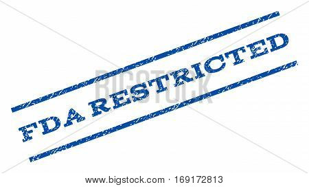 FDA Restricted watermark stamp. Text tag between parallel lines with grunge design style. Rotated rubber seal stamp with unclean texture. Vector blue ink imprint on a white background.