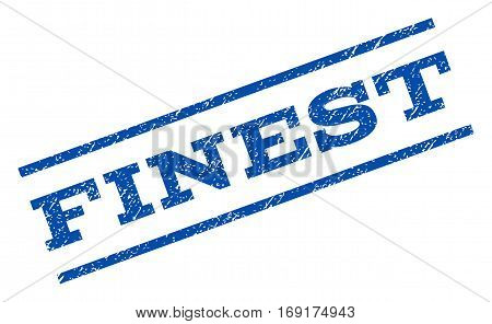 Finest watermark stamp. Text caption between parallel lines with grunge design style. Rotated rubber seal stamp with dust texture. Vector blue ink imprint on a white background.