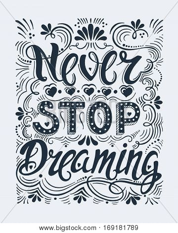 Vector hand drawn vintage illustration with hand-lettering. Never stop dreaming. Inspirational quote. This illustration can be used as a print on t-shirts and bags, stationary or as a poster.