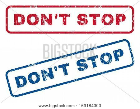 Don'T Stop text rubber seal stamp watermarks. Vector style is blue and red ink caption inside rounded rectangular shape. Grunge design and dirty texture. Blue and red stickers.