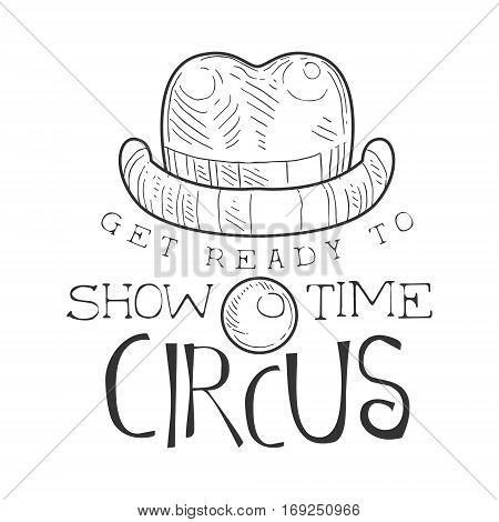 Hand Drawn Monochrome Vintage Circus Show Time Promotion Sign With Clown Nose And Hat In Pencil Sketch Style With Calligraphic Text. Theatre Festival Artistic Label Design Template In Black And White Color Vector Illustration.