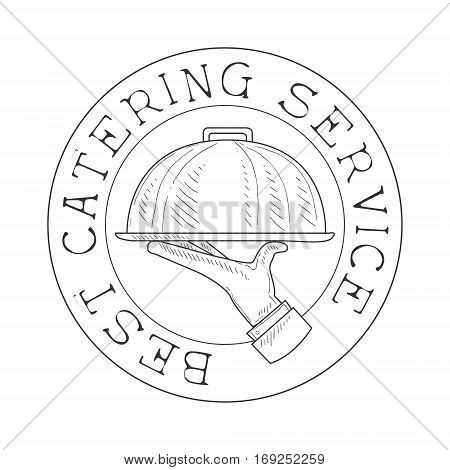 Round Best Catering Service Hand Drawn Black And White Sign With Waiters Hand Design Template With Calligraphic Text. Promotion Ad For Watering And Food Servicing Business In Monochrome Vector Sketch Style.