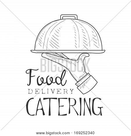 Best Catering Food Delivery Service Hand Drawn Black And White Sign Design Template With Waiter Holding Dish With Calligraphic Text. Promotion Ad For Watering And Food Servicing Business In Monochrome Vector Sketch Style.
