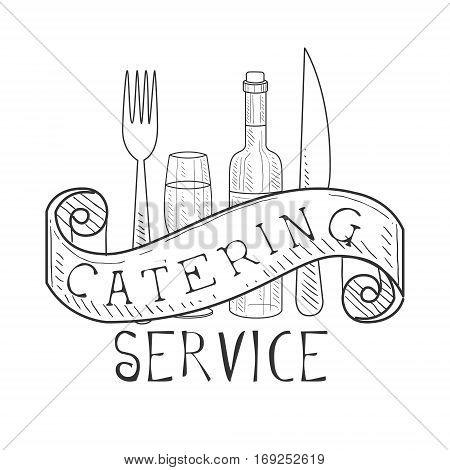 Best Catering Service Hand Drawn Black And White Sign With Fork, Knife, Wine Bottle And Glass Design Template With Calligraphic Text. Promotion Ad For Watering And Food Servicing Business In Monochrome Vector Sketch Style.