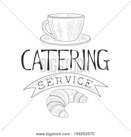 Best Catering Service Hand Drawn Black And White Sign With Coffee And Croissant Design Template With Calligraphic Text. Promotion Ad For Watering And Food Servicing Business In Monochrome Vector Sketch Style.