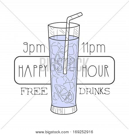Bar Happy Hour Promotion Sign Design Template Hand Drawn Hipster Sketch With Full Tall Cocktail Glass With Straw. Cool Illustration With Advertisement Elements For The Cafe Free Drinking Time.