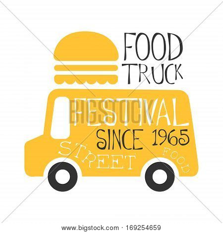 Food Truck Cafe Food Festival Promo Sign, Colorful Vector Design Template With Vehicle With Burger For Trailer Silhouette. Fast Food Restaurant On Wheels Event Label Flat Bright Illustration With Text.