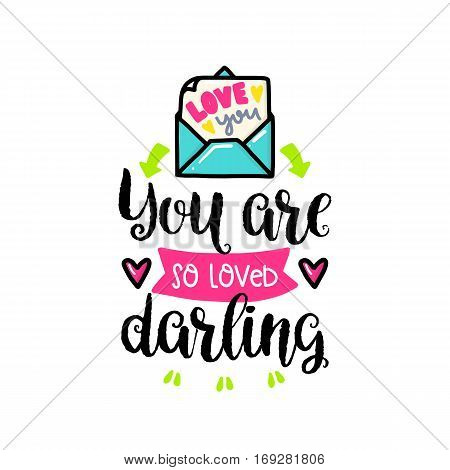 Vector hand drawn lettering poster. Creative typography card with phrase, letter and decor elements. You are so loved darling. Romantic text, Valentine's theme.