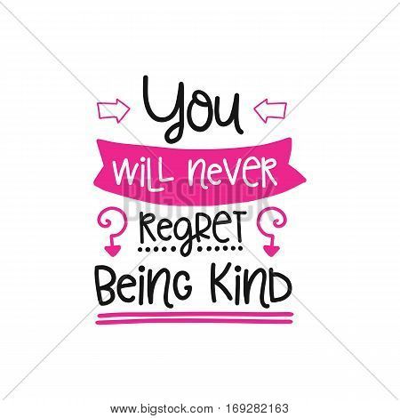 Vector poster with phrase decor elements. Typography card, image with lettering. Design for t-shirt and prints. You will never regret being kind.