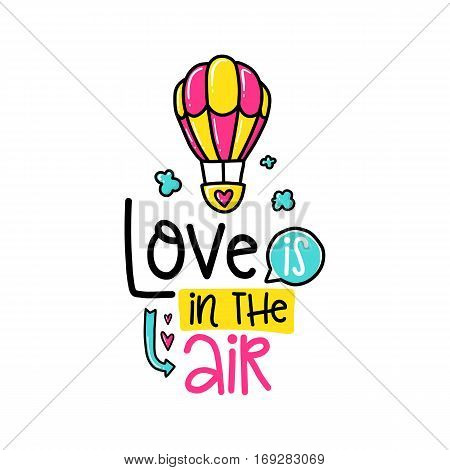 Vector hand drawn lettering poster. Creative typography card with phrase and balloon, hearts and decor elements. Love is in the air. Romantic text, Valentine's day theme.