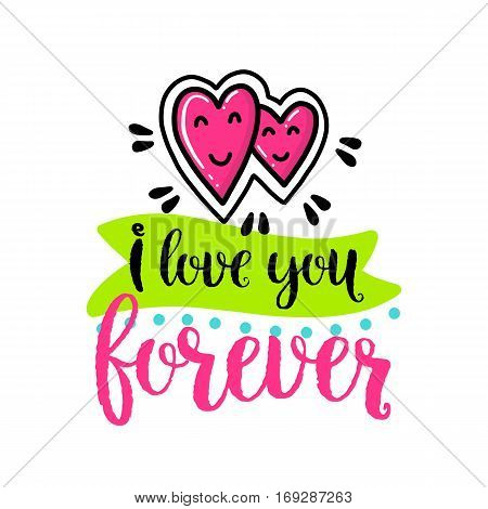 Vector hand drawn lettering poster. Creative typography card with phrase, hearts and decor elements. I love you forever. Romantic text, Valentine's day theme.