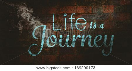 Life is a journey words against texture of bricks wall