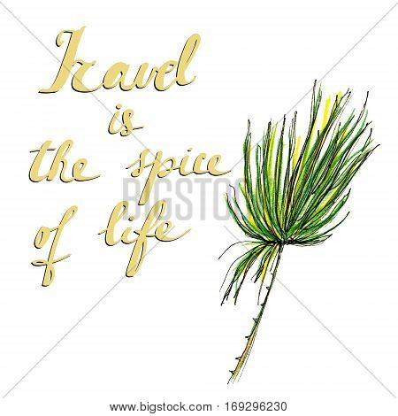 Raster illustration with a palm branch augmented with a quote about travelling. Image for thematic sources, blogs, printed goods, and posters.