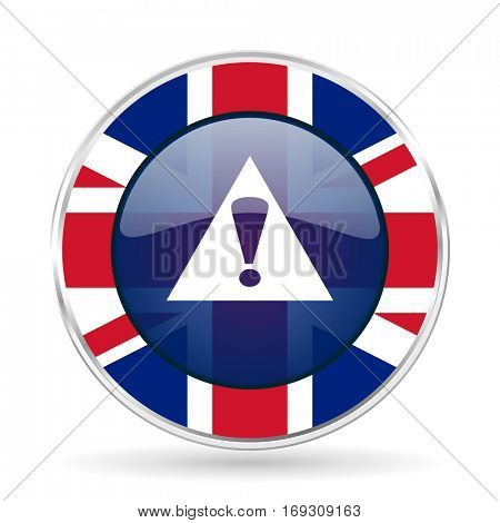 exclamation sign british design icon - round silver metallic border button with Great Britain flag