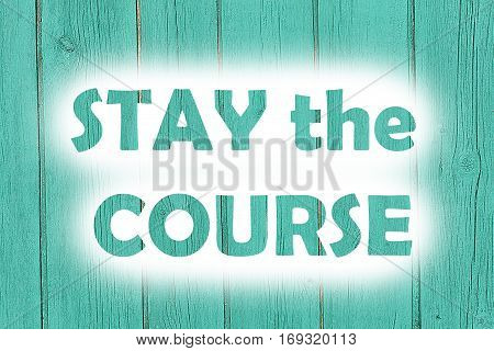 Stay The Course Words Print On The Wooden Plate