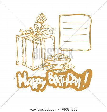 Happy Birthday. Vector golden sketch illustration of gift box rosebud vase with cakes. Place to record requests.