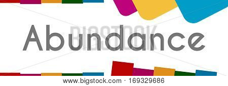 Abundance word written over abstract colorful background.