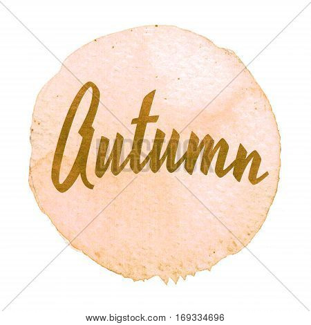 Ochre watercolor circle with word autumn isolated on a white background. Sticker label round shape with text autumn
