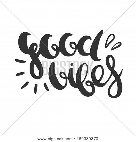 Good vibes. Hand drawn vector lettering isolated on white.