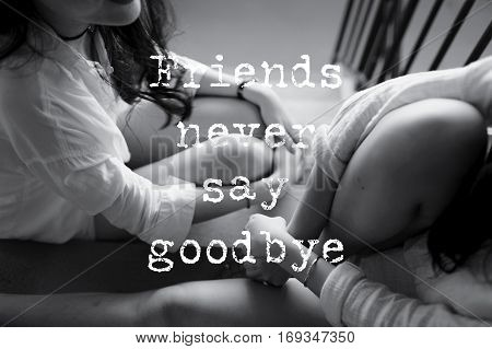 Inspirational quotes about friendship. The hands of young girls background. Friends never say goodbye.