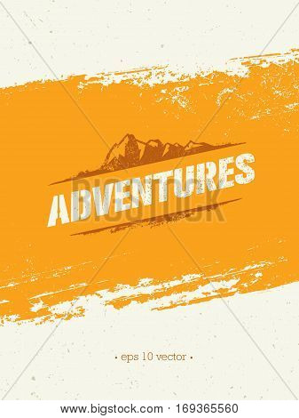 Adventures. Adventure Mountain Hike Creative Motivation Concept. Vector Outdoor Design on Rough Distressed Background