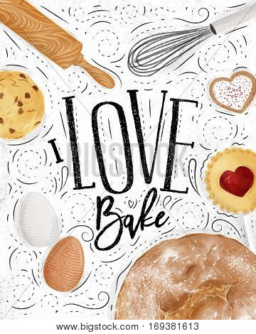 Poster bakery with illustrated cookie egg whisk rolling pin bread in vintage style lettering I love bake drawing on dirty paper background